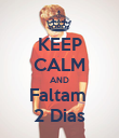 KEEP CALM AND Faltam  2 Dias - Personalised Poster large