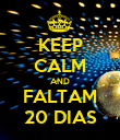 KEEP CALM AND FALTAM 20 DIAS - Personalised Poster large
