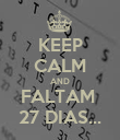 KEEP CALM AND FALTAM  27 DIAS... - Personalised Poster large