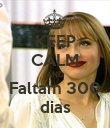 KEEP CALM AND Faltam 300 dias - Personalised Poster large