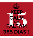 KEEP CALM AND FALTAM 365 DIAS !  - Personalised Poster large