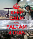 KEEP CALM AND FALTAM 4 DIAS - Personalised Poster large