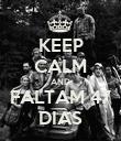 KEEP CALM AND FALTAM 47 DIAS - Personalised Poster large