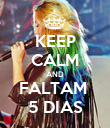 KEEP CALM AND FALTAM  5 DIAS - Personalised Poster large