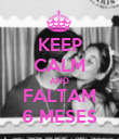 KEEP CALM AND FALTAM 6 MESES - Personalised Poster large