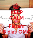KEEP CALM AND Faltam 8 dias OMG - Personalised Poster large