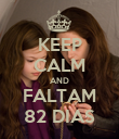 KEEP CALM AND FALTAM 82 DIAS - Personalised Poster large