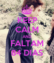 KEEP CALM AND FALTAM 84 DIAS - Personalised Poster large
