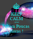 KEEP CALM AND Faltam Poucas  Horas ! - Personalised Poster large