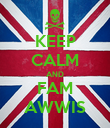 KEEP CALM AND FAM AWWIS - Personalised Poster large