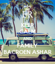 KEEP CALM AND FAMILY BACROEN ASHAR - Personalised Poster large
