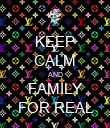 KEEP CALM AND FAMILY FOR REAL - Personalised Poster large