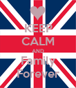 KEEP CALM AND Family Forever - Personalised Poster large