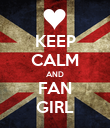 KEEP CALM AND FAN GIRL - Personalised Poster large