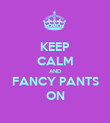 KEEP CALM AND FANCY PANTS ON - Personalised Poster large