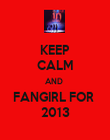 KEEP CALM AND  FANGIRL FOR  2013 - Personalised Poster large