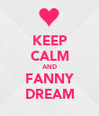 KEEP CALM AND FANNY DREAM - Personalised Poster large