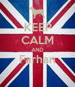 KEEP CALM AND Farhan  - Personalised Poster large