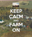 KEEP CALM AND FARM ON - Personalised Poster large