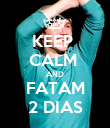KEEP  CALM  AND FATAM 2 DIAS - Personalised Poster large
