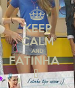KEEP CALM AND FATINHA   ♥  - Personalised Poster large