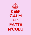 KEEP CALM AND FATTE N'CULU - Personalised Poster large