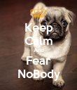 Keep Calm And Fear NoBody - Personalised Poster large