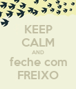 KEEP CALM AND feche com FREIXO - Personalised Poster large