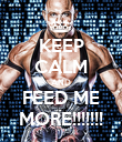 KEEP CALM AND FEED ME MORE!!!!!!! - Personalised Poster large