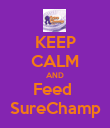 KEEP CALM AND Feed  SureChamp - Personalised Poster large