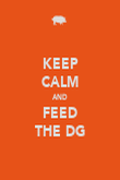 KEEP CALM AND FEED THE DG - Personalised Poster large