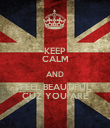 KEEP CALM AND FEEL BEAUTIFUL CUZ YOU ARE - Personalised Poster large