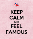 KEEP CALM AND FEEL FAMOUS - Personalised Poster large