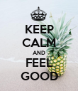 KEEP CALM AND FEEL GOOD - Personalised Poster large