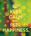KEEP CALM AND FEEL HAPPINESS - Personalised Poster small