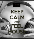 KEEP CALM AND FEEL HOUSE - Personalised Poster large