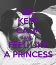 KEEP CALM AND FEEL LIKE A PRINCESS - Personalised Poster large