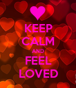 KEEP CALM AND FEEL LOVED - Personalised Poster large