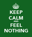 KEEP CALM AND FEEL NOTHING - Personalised Poster large