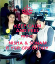 KEEP CALM AND FEEL PROUD  NISHA & SONAM R YUR GR8 BUDDY - Personalised Poster small