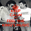 KEEP CALM AND FEEL THE KING'S MUSIC - Personalised Poster large