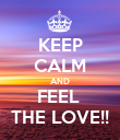 KEEP CALM AND FEEL  THE LOVE!! - Personalised Poster large