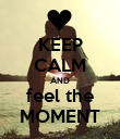 KEEP CALM AND feel the MOMENT - Personalised Poster large