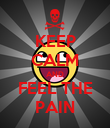 KEEP CALM AND FEEL THE PAIN - Personalised Poster large