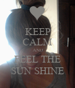 KEEP CALM AND FEEL THE SUN SHINE - Personalised Poster large
