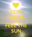 KEEP CALM AND FEEL THE SUN - Personalised Poster small