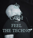 KEEP CALM AND FEEL THE TECHNO - Personalised Poster small