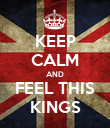 KEEP CALM AND FEEL THIS KINGS - Personalised Poster large