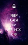 KEEP CALM AND FEELINGS OFF - Personalised Poster large