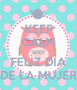 KEEP CALM AND FELÌZ DÌA DE LA MUJER - Personalised Poster small